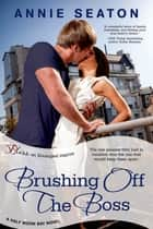 Brushing Off the Boss - A Half Moon Bay Novel ebook by Annie Seaton