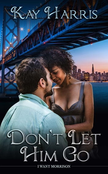 Don't Let Him Go ebook by Kay  Harris