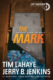 The Mark - The Beast Rules the World ebook by Tim LaHaye,Jerry B. Jenkins