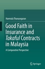 Good Faith in Insurance and Takaful Contracts in Malaysia - A Comparative Perspective ebook by Haemala Thanasegaran