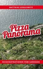 Pizza Panorama - Reiseinspirationen vom Gardasee ebook by Matthias Gerschwitz