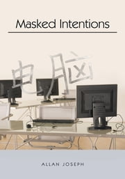 Masked Intentions - Navigating a Computer Embargo On China ebook by Allan Joseph