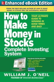 The How to Make Money in Stocks Complete Investing System: Your Ultimate Guide to Winning in Good Times and Bad ebook by William O'Neil
