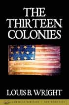 The Thirteen Colonies ebook by