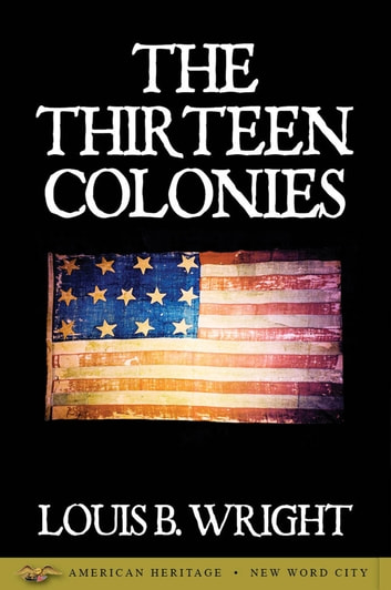 The Thirteen Colonies ebook by Louis B. Wright
