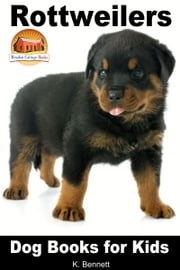 Rottweilers: Dog Books for Kids ebook by K. Bennett