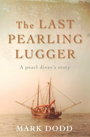 The Last Pearling Lugger ebook by Mark Dodd