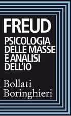 Psicologia delle masse e analisi dell'Io ebook by Sigmund Freud