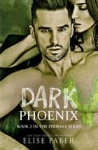 Dark Phoenix ebook by Elise Faber