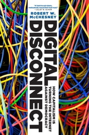 Digital Disconnect - How Capitalism is Turning the Internet Against Democracy ebook by Robert W. McChesney