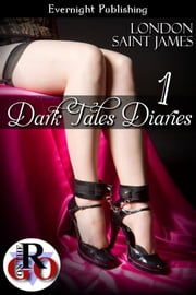 Dark Tales Diaries: Volume One ebook by London Saint James