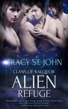 Alien Refuge ebook by Tracy St. John