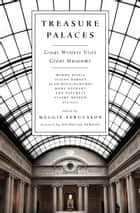 Treasure Palaces - Great Writers Visit Great Museums ebook by Maggie Fergusson, The Economist, Nicholas Serota