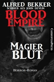 Blood Empire - Magierblut - Cassiopeiapress Vampir Roman ebook by Alfred Bekker