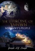 The Throne of Annwn; Book Three of Myfanwy's People ebook by Joseph H.J. Liaigh