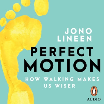 Perfect Motion - How walking makes us wiser audiobook by Jono Lineen