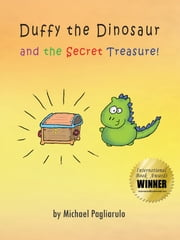 Duffy the Dinosaur and the Secret Treasure! ebook by Michael Pagliarulo
