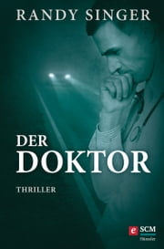 Der Doktor - Thriller ebook by Randy Singer