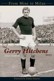 The Gerry Hitchens Story ebook by Simon Goodyear