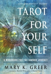 Tarot for Your Self - A Workbook for the Inward Journey (35th Anniversary Edition) ebook by Mary K. Greer, Benebell Wen