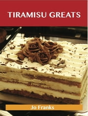 Tiramisu Greats: Delicious Tiramisu Recipes, The Top 56 Tiramisu Recipes ebook by Jo Franks