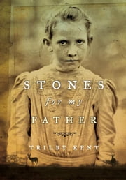 Stones for My Father ebook by Trilby Kent