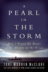 A Pearl in the Storm - How I Found My Heart in the Middle of the Ocean ebook by Tori Murden McClure