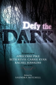 Defy the Dark ebook by Saundra Mitchell,Aprilynne Pike,Carrie Ryan,Rachel Hawkins,Sarah Rees Brennan,Tessa Gratton,Christine Johnson,Valerie Kemp,Malinda Lo