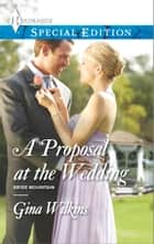 A Proposal at the Wedding ebook by Gina Wilkins