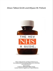 The New NHS - A Guide ebook by Alison Talbot-Smith, Allyson M. Pollock
