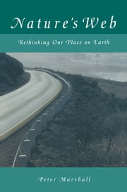 Nature's Web: Rethinking Our Place on Earth - Rethinking Our Place on Earth ebook by Peter Marshall