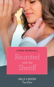 Reunited With The Sheriff (Mills & Boon True Love) (The Delaneys of Sandpiper Beach, Book 3) eBook by Lynne Marshall