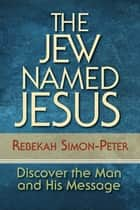 The Jew Named Jesus ebook by Rebekah Simon-Peter
