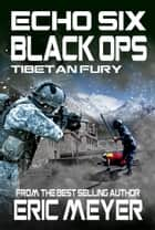 Echo Six: Black Ops 7 - Tibetan Fury ebook by Eric Meyer