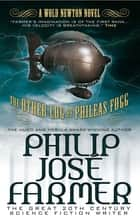 The Other Log of Phileas Fogg - A Wold Newton Novel ebook by Philip José Farmer