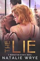 The Lie - A Billionaire Romance ebook by Natalie Wrye