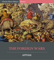 The Foreign Wars ebook by Appian, Horace White, Charles River Editors