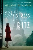 Mistress of the Ritz - A Novel ebook by Melanie Benjamin