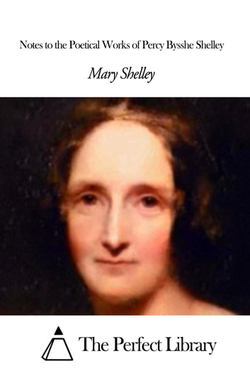 Notes to the Poetical Works of Percy Bysshe Shelley ebook by Mary Shelley