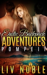 Erotic Backpack Adventures - Pompeii (An MMF Travel Erotica) ebook by Liv Noble