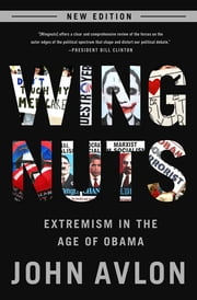 Wingnuts - Extremism in the Age of Obama ebook by John Avlon