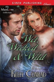 Wet, Wicked & Wild ebook by Kelly Conrad