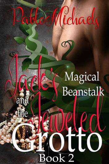 Jack's Magical Beanstalk & the Jeweled Grotto ebook by Pablo Michaels