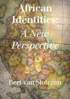 African Identities: a New Perspective ebook by Bert van Sloteren