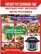 Instant Pot Cookbook 1000 - Instant Pot Recipes with Pictures ebook by Suzy Susson