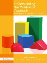 Understanding the Montessori Approach - Early Years Education in Practice ebook by Daniel Isaacs