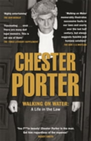 Walking On Water - A Life In The Law ebook by Chester Porter