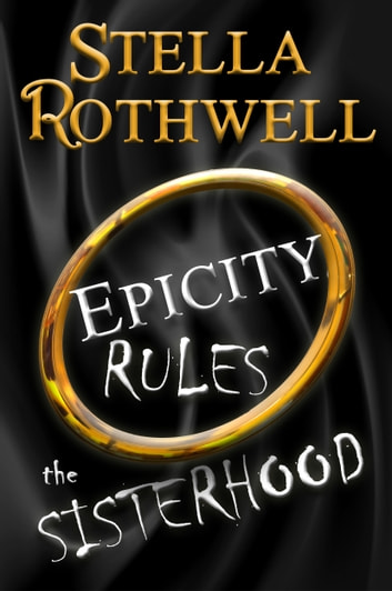 Epicity Rules the Sisterhood ebook by Stella Rothwell
