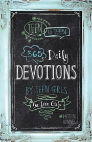 Teen to Teen - 365 Daily Devotions by Teen Girls for Teen Girls ebook by Patti M. Hummel
