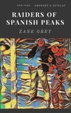 Raiders of Spanish Peaks ebook by Zane Grey